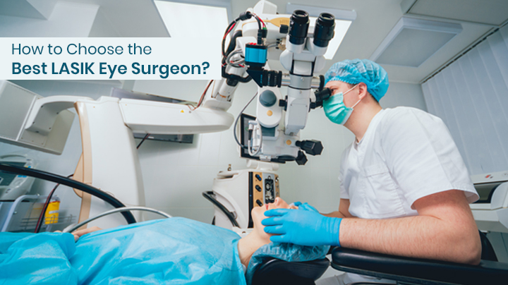 How to Choose the Best LASIK Eye Surgeon?