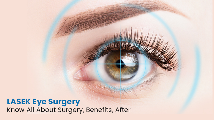 LASEK Eye Surgery: Know All About Surgery, Benefits, After Care