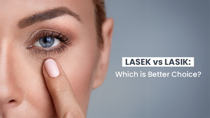 LASEK vs LASIK Eye Surgery: Which is Better Choice?