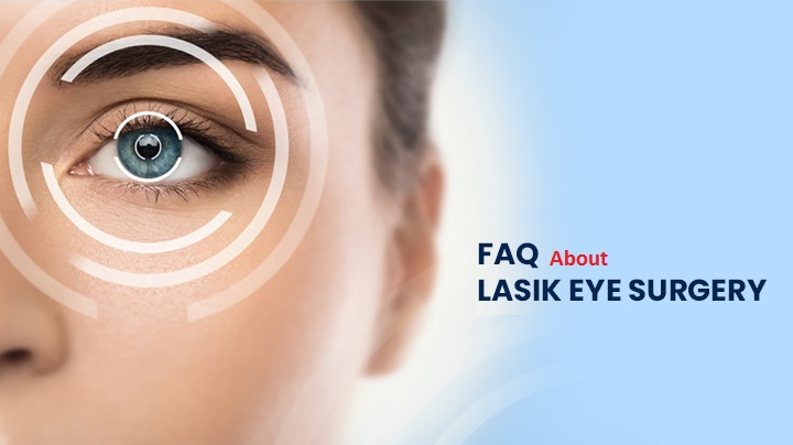 FAQ About LASIK Eye Surgery
