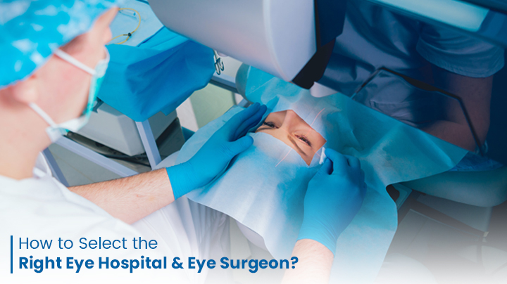 How to Select the Right Eye Hospital and Eye Surgeon?