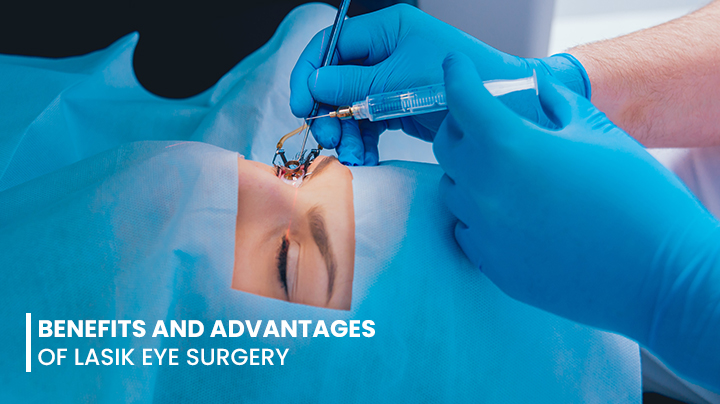 Benefits and Advantages of LASIK Eye Surgery
