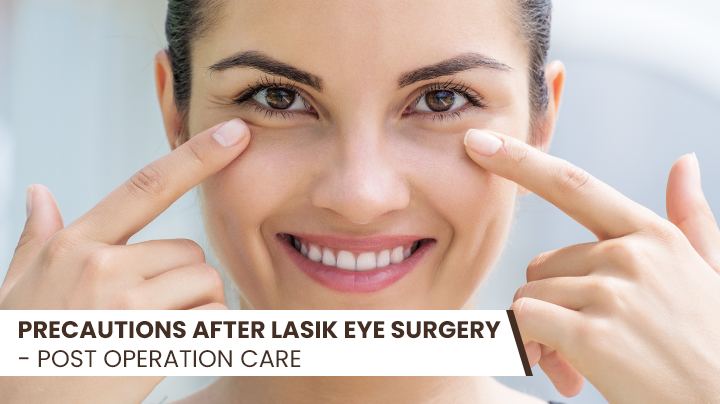 Precautions After LASIK Eye Surgery – Post Operation Care