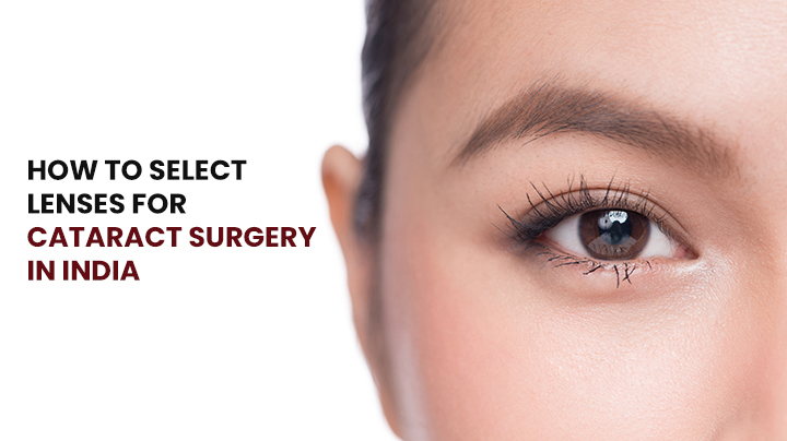 How to Select Lenses for Cataract Surgery in India?