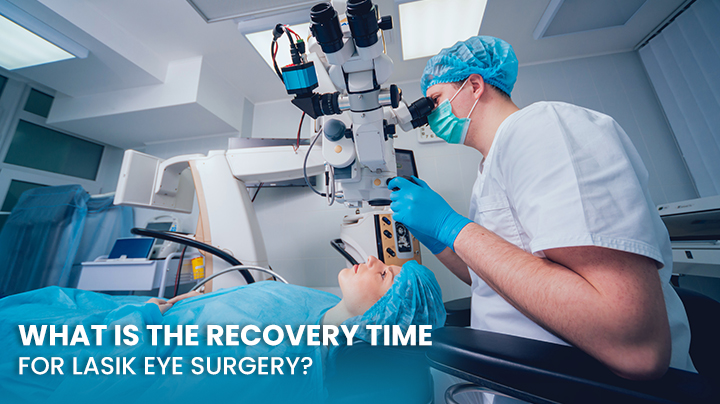 What Is The Recovery Time For LASIK Eye Surgery?