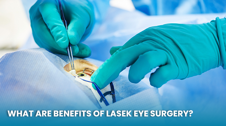 What Are Benefits of LASEK Eye Surgery