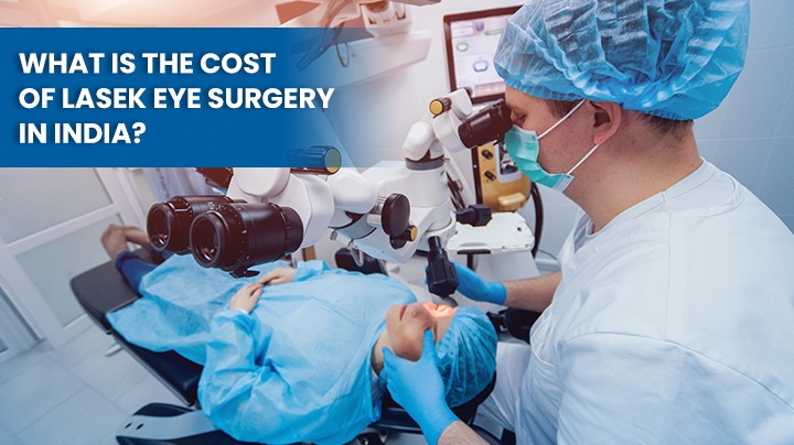 What is The Cost of LASEK Eye Surgery in India?
